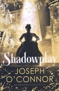 Joseph O'Connor - Shadowplay.