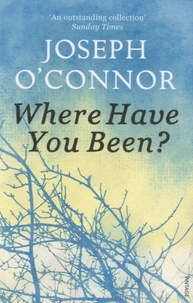 Joseph O'Connor - Where Have You Been?.