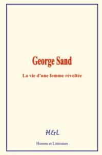 Joseph O. d'Haussonville - George Sand - La vie d'une femme révoltée.