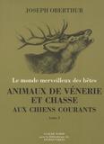 Joseph Oberthür - Animaux de vénerie et chasse aux chiens courants - Tome 1, Histoire de la vénerie, le cerf, le daim, le chevreuil.