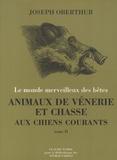 Joseph Oberthür - Animaux de vénerie et chasse aux chiens courants - Tome 2, Le sanglier, le lièvre, le renard, le blaireau, la loutre, le loup.