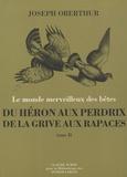 Joseph Oberthür - Du héron aux perdrix, de la grive aux rapaces - Tome 2, Les passereaux, les corvidés, les rapaces.