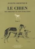 Joseph Oberthür - Le chien - Tome 1, Ses origines et son évolution.