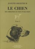 Joseph Oberthür - Le chien - Tome 2, Ses origines et son évolution.