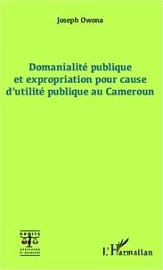 Joseph Owona - Domanialité publique et expropriation pour cause d'utilité publique au Cameroun.