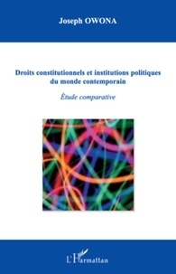 Joseph Owona - Droits constitutionnels et institutions politiques du monde contemporain - Etude comparative.