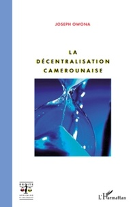 Joseph Owona - La décentralisation camerounaise.