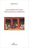 Joseph Owona - Les systèmes politiques précoloniaux au Cameroun.