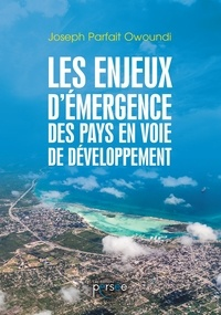 Joseph Parfait Owoundi - Les enjeux d'émergence des pays en voie de développement.