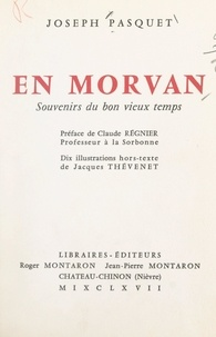 Joseph Pasquet et Claude Régnier - En Morvan - Souvenirs du bon vieux temps.