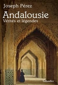 Joseph Pérez - Andalousie - Vérités et légendes.