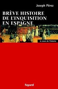 Joseph Pérez - Brève histoire de l'Inquisition en Espagne.