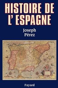Joseph Pérez - Histoire de l'Espagne.