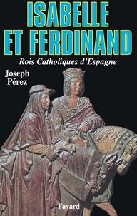 Joseph Pérez - Isabelle et Ferdinand - Rois Catholiques d'Espagne.