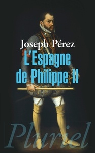 Joseph Pérez - L'Espagne de Philippe II.