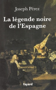 Joseph Pérez - La légende noire de l'Espagne.