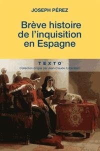 Joseph Pérez - Une brève histoire de l'inquisition en Espagne.