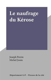 Joseph Perrin et Michel Jouin - Le naufrage du Kérose.