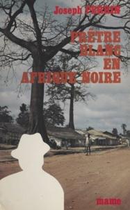 Joseph Perrin et Robert Masson - Prêtre blanc en Afrique noire.