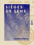 Joseph Perrin - Sièges de Sens - Défense de l'Yonne et campagne du général Allix (1814).