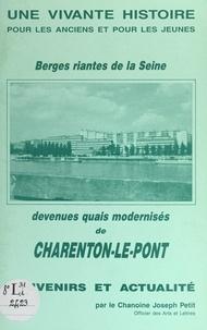 Joseph Petit - Berges riantes de la Seine, devenues quais modernisés de Charenton-le-Pont - Souvenirs et actualité : une vivante histoire pour les anciens et pour les jeunes.
