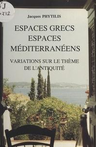 Joseph Phytilis - Espaces grecs, espaces méditerranéens : Variations sur le thème de l'Antiquité.