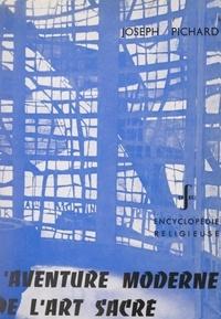 Joseph Pichard et  Collectif - L'aventure moderne de l'art sacré.