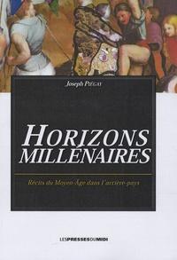 Joseph Piégay - Horizons millénaires - Récits du Moyen Age dans l'arrière-pays.