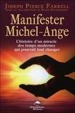 Joseph Pierce Farell - Manifester Michel-Ange - L'histoire d'un miracle des temps modernes qui pourrait tout changer.