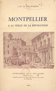 Joseph-Pierre Gabriel Delpuech et Jean Baumel - Montpellier à la veille de la Révolution.