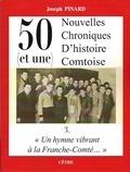 Joseph Pinard - 50 (et une) Nouvelles Chroniques d'histoire comtoise - Tome 3, Un hymne vibrant à la Franche-Comté.