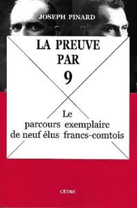 Joseph Pinard - La preuve par neuf - Le parcours exemplaire de neuf élus francs-comtois.