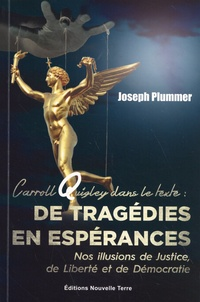Joseph Plummer - Carroll Quigley dans le texte : de tragédies en espérances - Nos illusions de justice, de liberté et de démocratie.