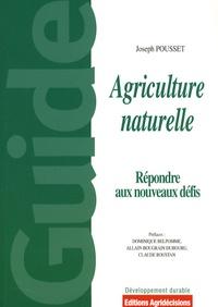 """Joseph Pousset - Agriculture naturelle - Face aux défis actuels et à venir, pourquoi et comment généraliser une pratique agricole """"naturelle"""" productive."""