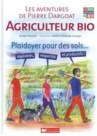 Joseph Pousset - Les aventures de Pierre Dargoat agriculteur bio - Plaidoyer pour les sols... régénérés, respectés et productifs !.