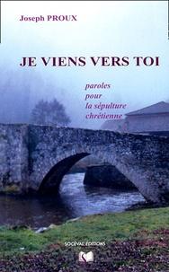 Joseph Proux - Je viens vers toi - Paroles pour la sépulture chrétienne.