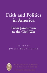 Joseph Prud'homme - Faith and Politics in America - From Jamestown to the Civil War.