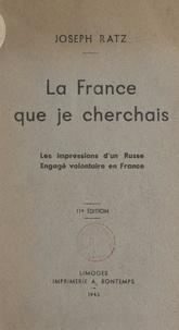Joseph Ratz - La France que je cherchais - Les impressions d'un Russe, engagé volontaire en France.
