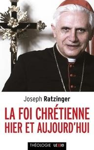 Joseph Ratzinger - La foi chrétienne hier et aujourd'hui.