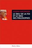 Joseph Ratzinger - Le Dieu de la foi et le Dieu des philosophes - Suivi de trois essais sur Saint Augustin.