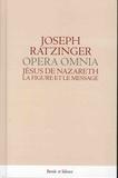 Joseph Ratzinger - Oeuvres complètes - Volume 4, Tome 1, Jésus de Nazareth - La figure et le message.