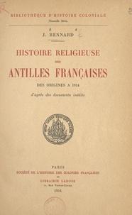 Joseph Rennard - Histoire religieuse des Antilles françaises, des origines à 1914 - D'après des documents inédits.