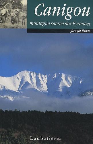 Joseph Ribas - Canigou - Montagne sacrée des Pyrénées.