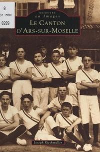 Joseph Riethmuller et Marie-Louise Diebold - Le canton d'Ars-sur-Moselle.