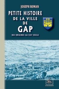 Joseph Roman - Petite histoire de la ville de Gap - Des origines au XIXe siècle.