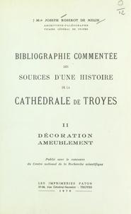 Joseph Roserot de Melin et Françoise Bibolet - Bibliographie commentée des sources d'une histoire de la cathédrale de Troyes (2). Décoration ameublement.