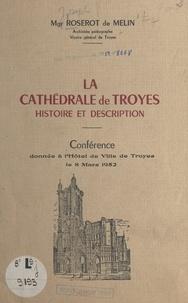 Joseph Roserot de Melin - La cathédrale de Troyes, histoire et description - Conférence donnée à l'Hôtel de ville de Troyes le 8 mars 1952.