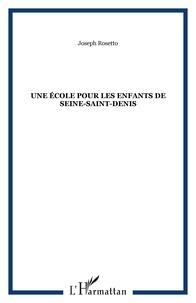 Joseph Rossetto - Une école pour les enfants de Seine Saint Denis.