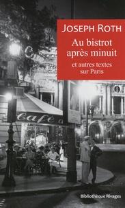 Joseph Roth - Au bistrot après minuit et autres textes sur Paris.