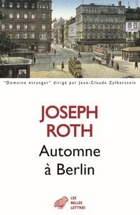 Joseph Roth - Automne à Berlin.